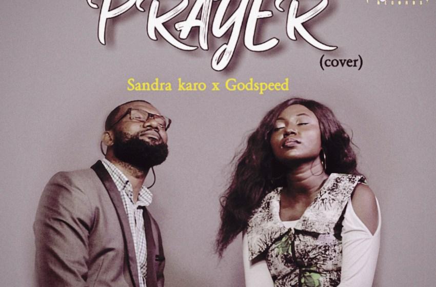 Sandra Karo – The Prayer Ft Godspeed (Cover) |Mp3 Download| @sandrakaro4