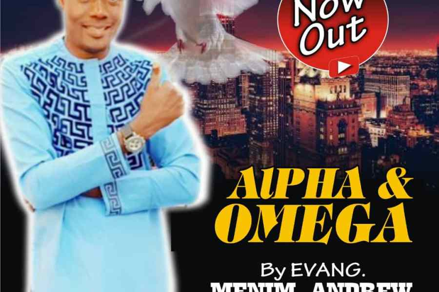 Evang Menim Andrew – Alpha And Omega |Mp3 Download|