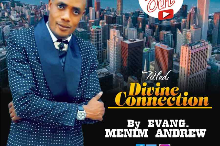 Evang Menim Andrew -Divine Connection |Mp3 Download|