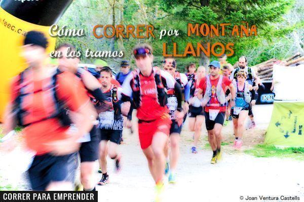 Cómo correr por montaña en los tramos llanos por Joan Ventura. Correr para emprender
