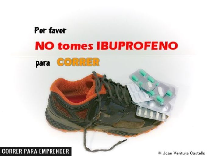 Por favor no tomes ibuprofeno para correr por Joan Ventura. Correr para emprender