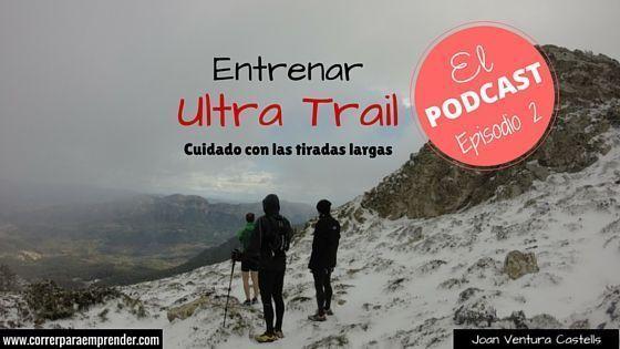 Preparar Ultra Trail. Cuidado con las tiradas largas. Podcast 2 de Corredores de Montaña 3.0. Joan Ventura