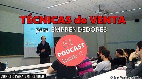 Podcast 17. Técnicas de ventas para emprendedores por Joan Ventura. Correr para emprender