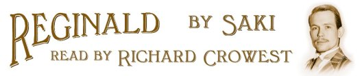 Reginald, by Saki, read by Richard Crowest