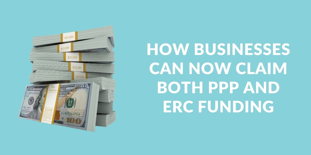 How businesses can now claim both PPP and ERC funding