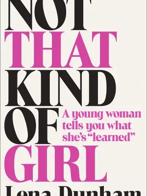 Review: Not That Kind of Girl by Lena Dunham