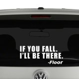 If You Fall. Ill Be There - Floor Vinyl Decal Sticker