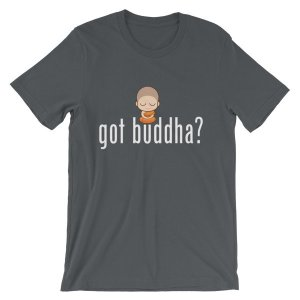 Got Buddha? Meditating Monk Quote T-Shirt
