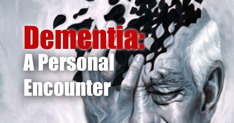 Dementia:  A Personal Encounter