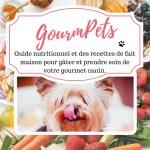 GourmPets. Guide nutritionnel et des recettes de fait maison pour gâter et prendre soin de votre gourmet canin.