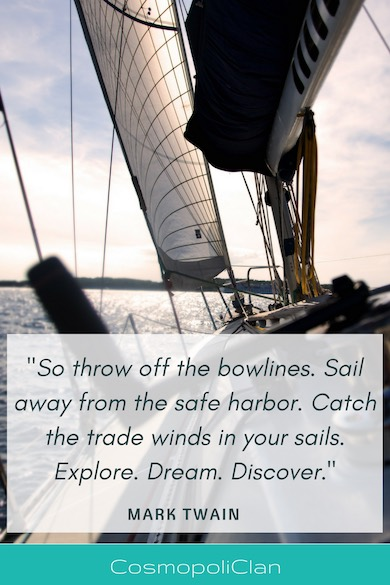 """So throw off the bowlines. Sail away from the safe harbor. Catch the trade winds in your sails. Explore. Dream. Discover."" – Mark Twain. Inspirational travel quote on the image of a sailing boat to spark wanderlust"