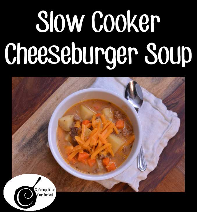 Slow Cooker Cheeseburger Soup from Cosmopolitan Cornbread