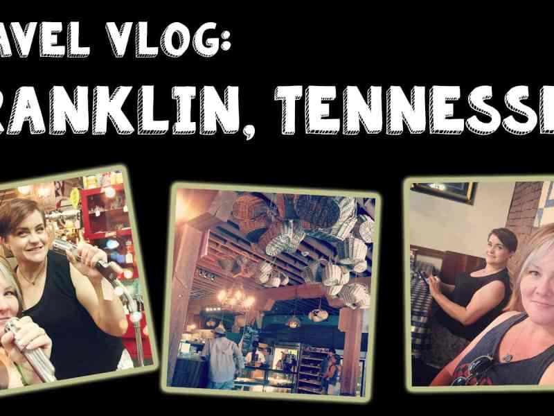 Travel Vlog: Franklin, Tennessee