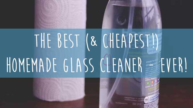 The Best (& Cheapest) Homemade Glass Cleaner – Ever!