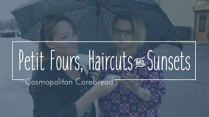 Petit Fours, Haircuts and Sunsets | Cosmopolitan Cornbread TV