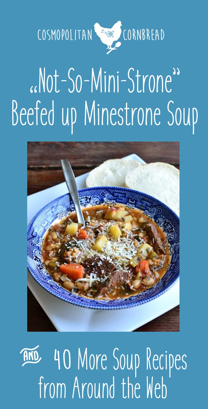 """Not-So-Mini-Strone"" - Beefed up Minestrone Soup & 40 More Soup Recipes from Around the Web 