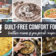 Guilt-Free Comfort Foods | Healthier versions of all your favorite dishes. All of the pleasure, and none of the guilt. There's even dessert recipes!