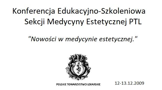 """Konferencja Edukacyjno-Szkoleniowa Sekcji Medycyny Estetycznej PTL """"Nowości w medycynie estetycznej"""""""