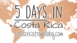 5 days in Costa Rica