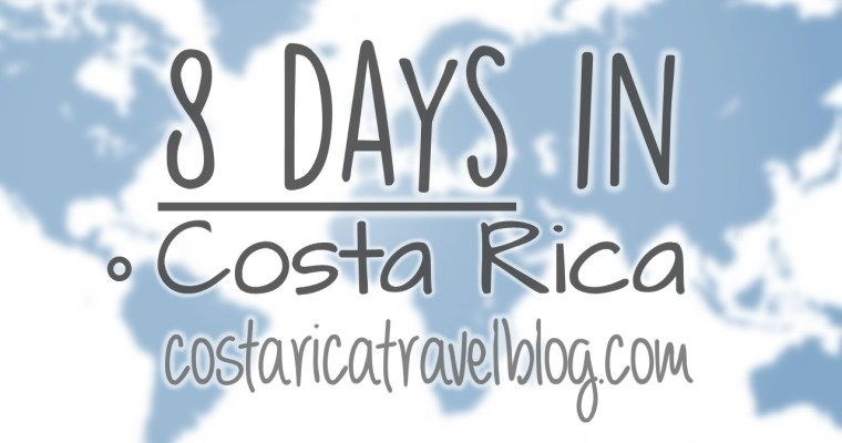 Costa Rica Itinerary: 8 Days In Costa Rica; Sample Itineraries, How Many Places To Visit, How Many Tours/Activities To Do, And More!