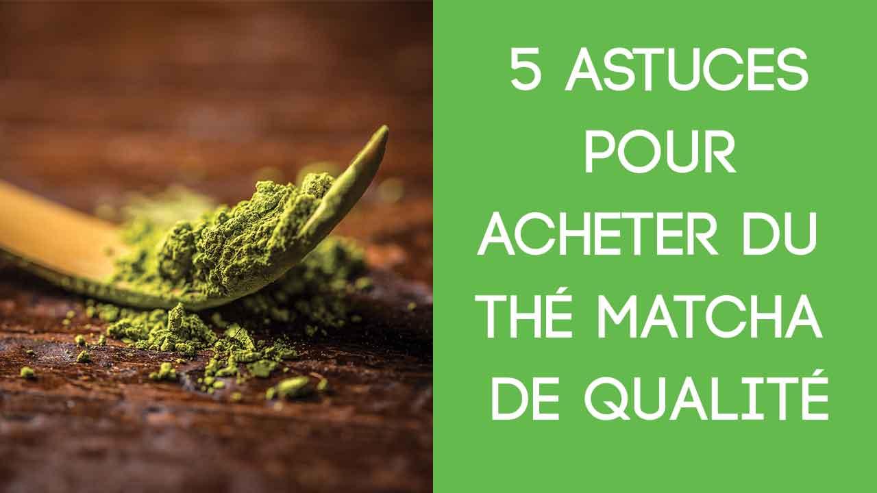 8 astuces pour acheter du the matcha de