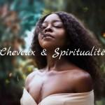 Cheveux et spiritualité : un lien insoupçonné
