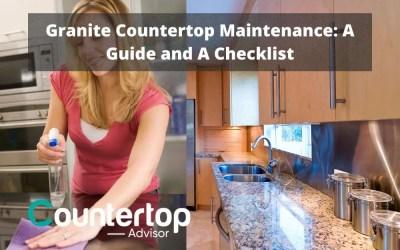 Granite Countertop Maintenance: A Guide and A Checklist