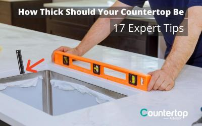 How Thick Should Your Countertops Be? 17 Expert Tips