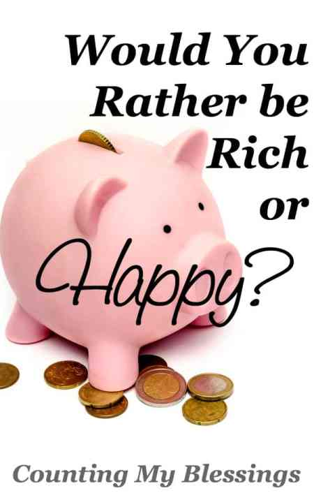 If you had to choose, which would you rather be... rich or happy Did you think the words are synonymous You might want to think again...