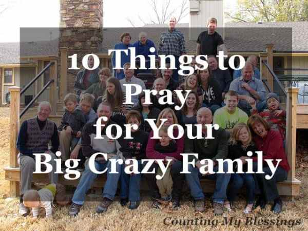 No one can push your buttons faster than your family. Family life is messy. Want to make it better 10 Things to Pray for Your Extended Family.