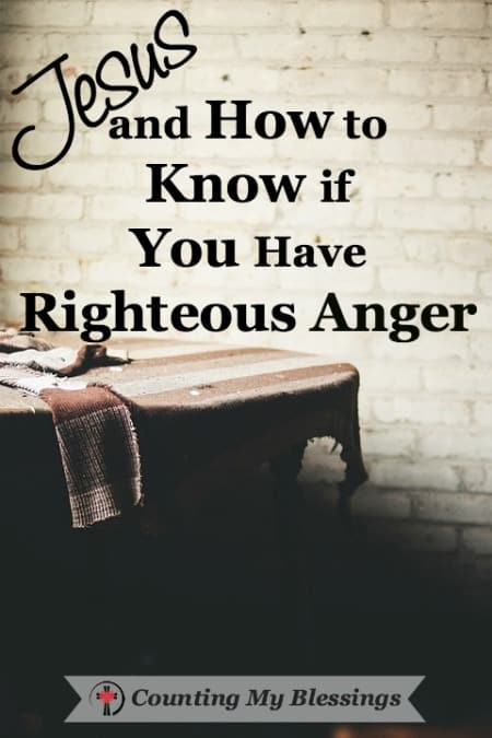 There are two events that took place early in Holy Week used to justify anger. If Jesus expressed righteous anger, then it's okay for you and me . . . right?