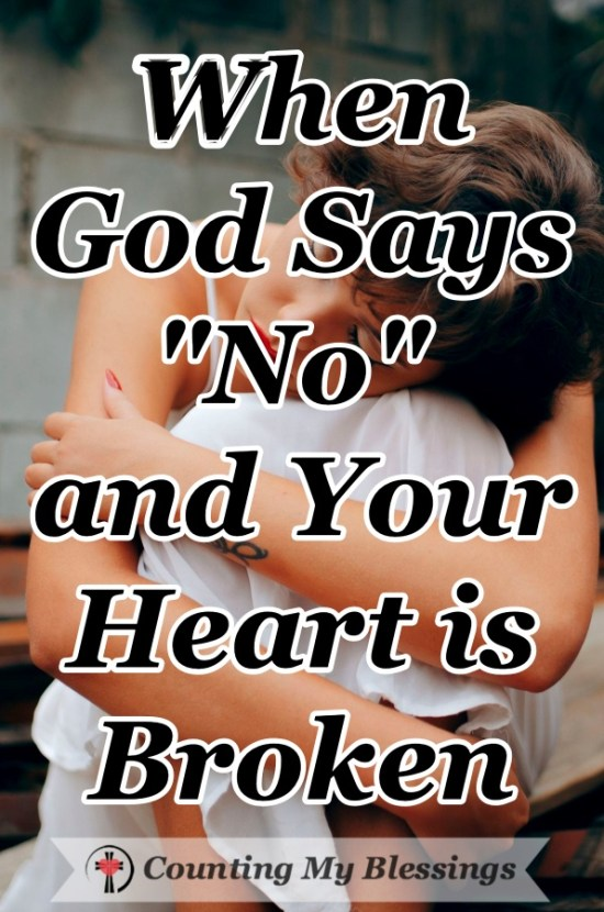 It's your heart's desire and God says no ... now what? How do you move forward with faith, and hope trusting God's will when your heart is broken. #Faith #Hope #GodLovesYou #TrustGod