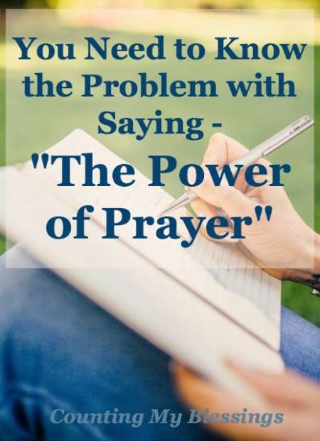 "Did you know there is a problem with saying, ""The power of prayer?"" Click here to learn why there might be a better way to talk about prayer..."