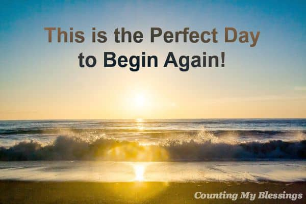 So you haven't kept every resolution. You blew up your diet and your budget. Today is a new day. It's the perfect day to begin again.