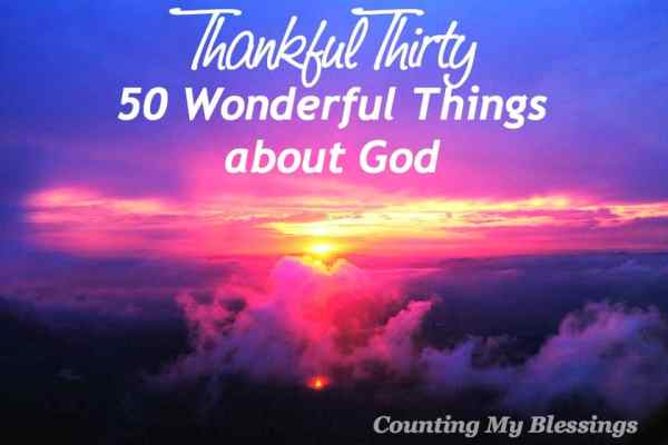 We thank God for the wonderful things He does, but let's stop and thank Him just for who He is. 50 Wonderful Things about Wonderful God...