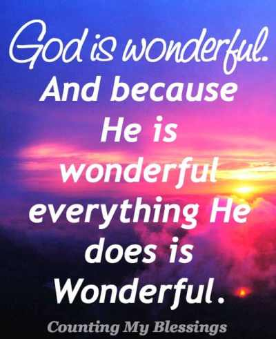 We thank God for the wonderful things He does, but let's stop and thank Him just for who He is. 50 Wonderful Things about Wonderful God..