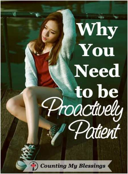 Being proactively Patient is not sitting on the couch pouting, but doing whatever God has called you to do today while trusting His perfect timing.