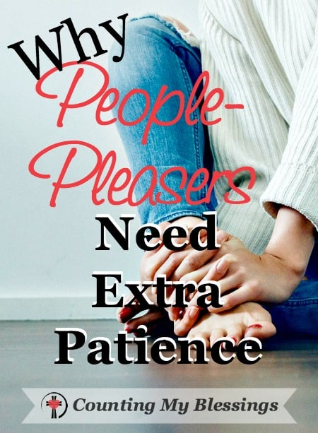 People-pleasers need extra patience because they are trying to do the impossible. It's stressful and exhausting trying to keep everyone happy.