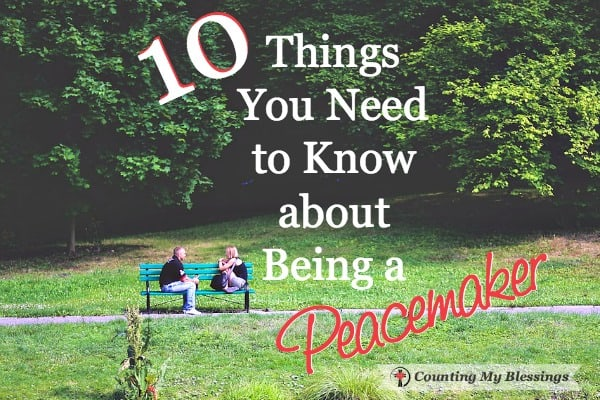 10 Things You Need to Know about Being a Peacemaker