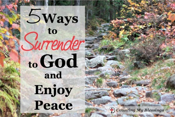 5 Ways to Surrender to God and Enjoy Peace