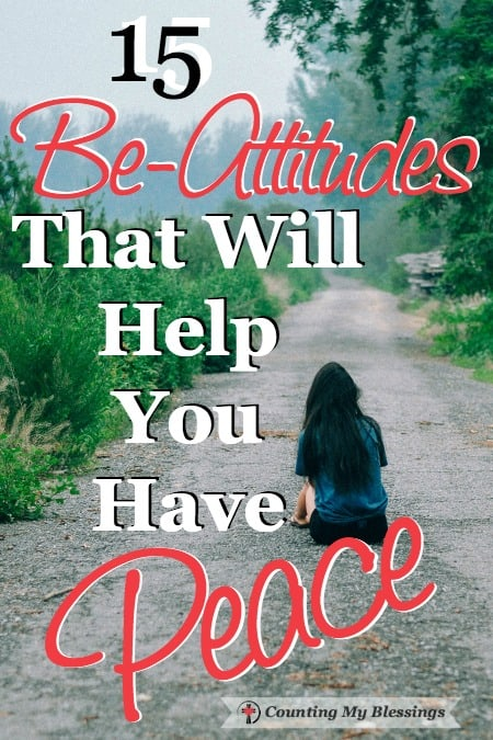 """You know your attitude is important if you want personal and relational peace. Here are15 to-dos or """"be-attitudes"""" to help you reach your peace goal."""