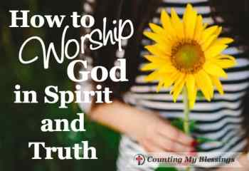 How to Worship God in Spirit and Truth