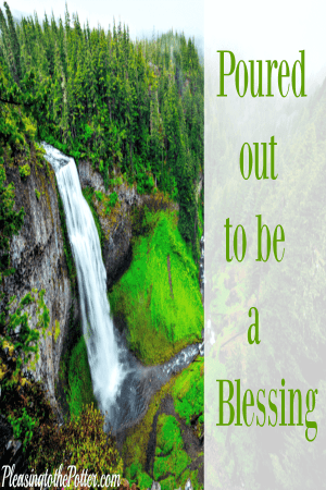 Prepared by Jesus to be Poured Out a Blessing