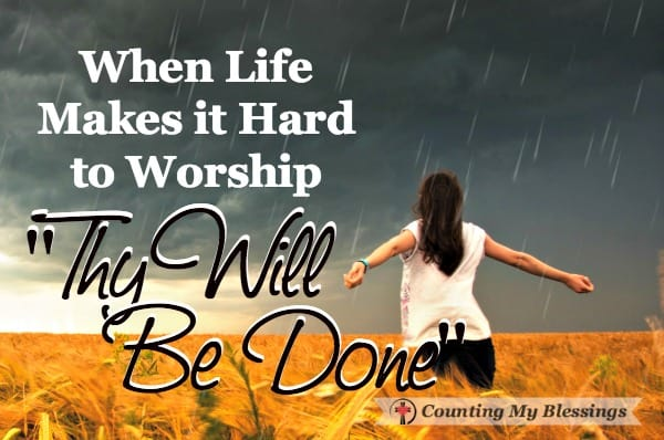 """It's hard to worship when life is hard. Jesus said we would have troubles and taught us to pray """"Thy will be done."""" 4 simple words that change everything."""