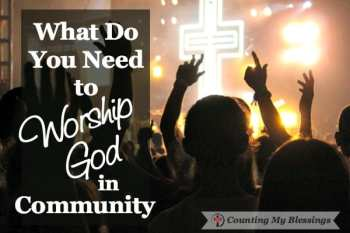 What Do You Need to Worship God in Community