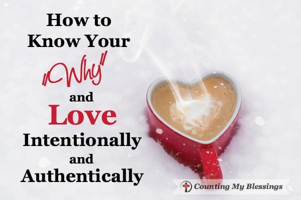 """Do you know your """"why?"""" Your purpose? I believe our """"why"""" is to love intentionally and authentically. Everything else is just our """"how."""""""