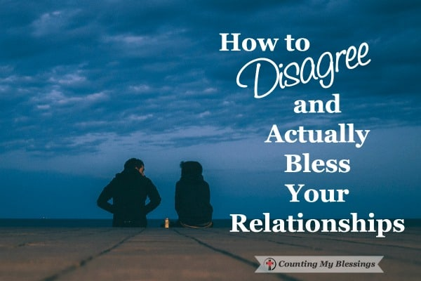 Groups are fighting, families arguing, friendships ending, neighbors feuding but we can learn to disagree without hurting each other.