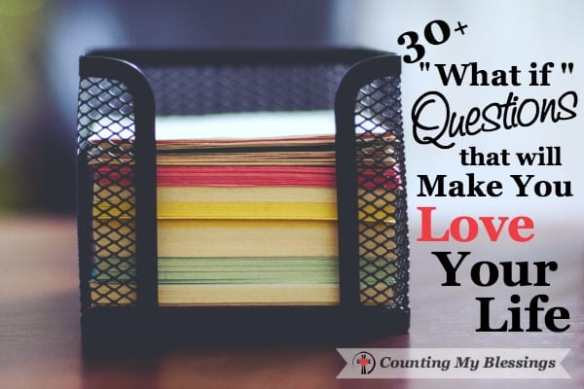 """What if I'd done this or hadn't done that? """"What if"""" questions that defeat and discourage. You can turn those questions into blessings and love your life."""