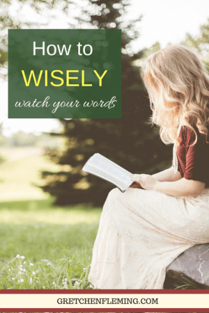 How to Wisely Watch Your Words by Gretchen Fleming