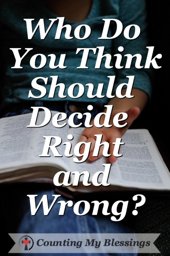 Who should decide right and wrong? If everyone says something is okay, is it? If it is, why is there so much pain, anger, frustration? Let's look closer... #Bible #Commandments #Faith #Love #CountingMyBlessings #BlessingBloggers